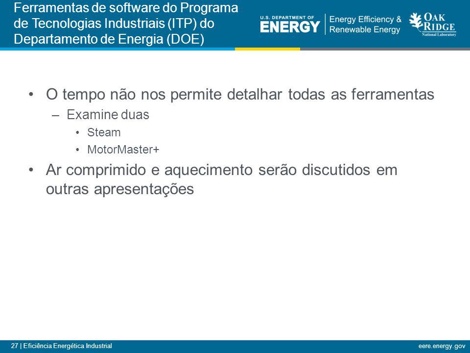 27 | Eficiência Energética Industrialeere.energy.gov O tempo não nos permite detalhar todas as ferramentas –Examine duas Steam MotorMaster+ Ar comprim