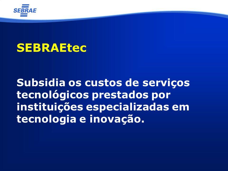 SEBRAEtec Subsidia os custos de serviços tecnológicos prestados por instituições especializadas em tecnologia e inovação.