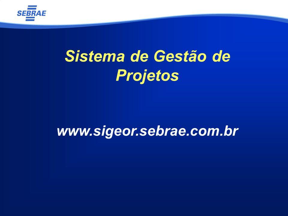 Sistema de Gestão de Projetos www.sigeor.sebrae.com.br