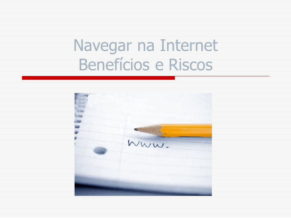 Navegar na Internet Benefícios e Riscos
