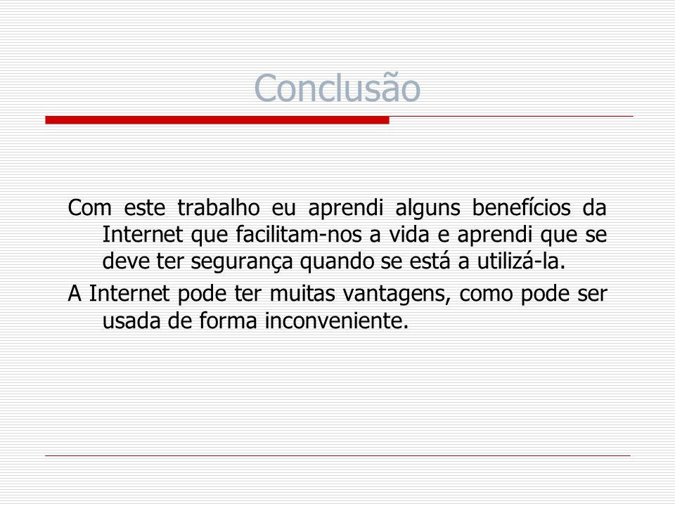 Bibliografia Informações retiradas de: http://www.infowester.com/dicaseguranca.php; http://www.infowester.com/dicaseguranca.php http://www.seguranet.pt/files/e- beneficios_UEvora_adaptacao.doc; http://www.seguranet.pt/files/e- beneficios_UEvora_adaptacao.doc