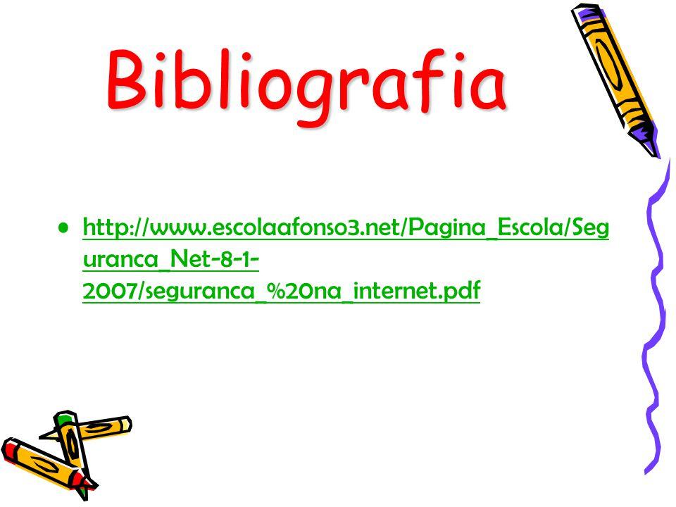 Bibliografia http://www.escolaafonso3.net/Pagina_Escola/Seg uranca_Net-8-1- 2007/seguranca_%20na_internet.pdf