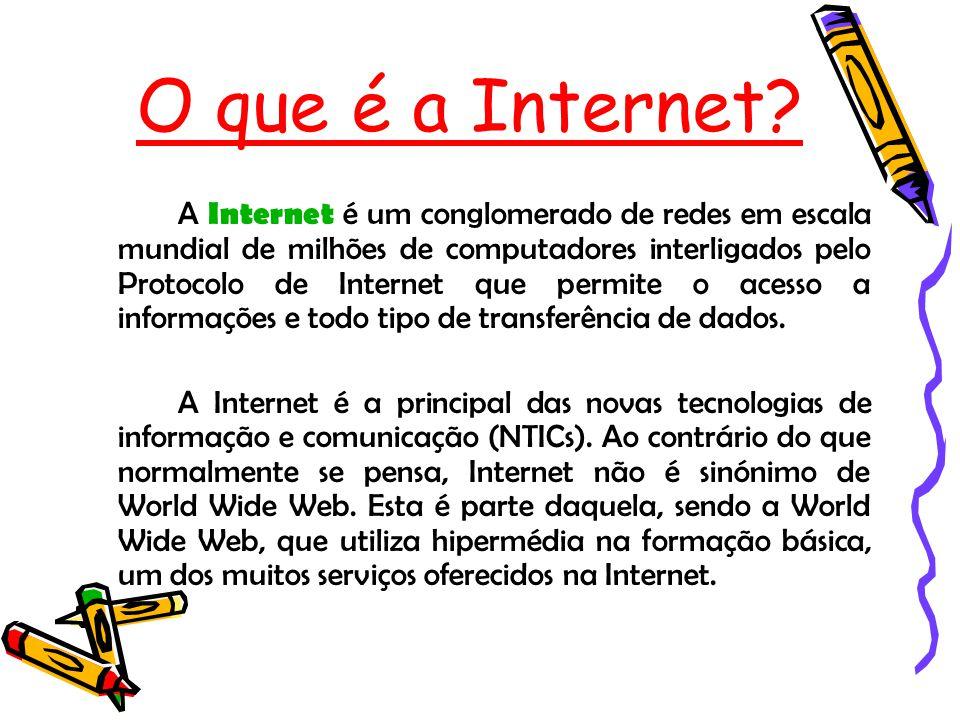 O que é a Internet? A Internet é um conglomerado de redes em escala mundial de milhões de computadores interligados pelo Protocolo de Internet que per