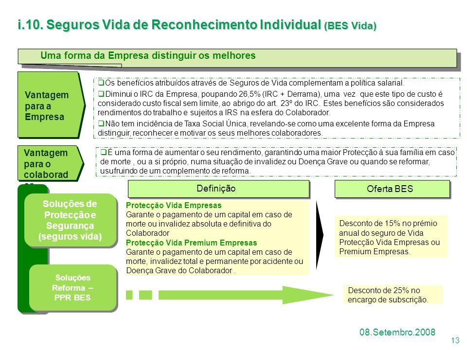 13 08.Setembro.2008 i.10. Seguros Vida de Reconhecimento Individual (BES Vida) Vantagem para o colaborad or Vantagem para a Empresa  Os benefícios at