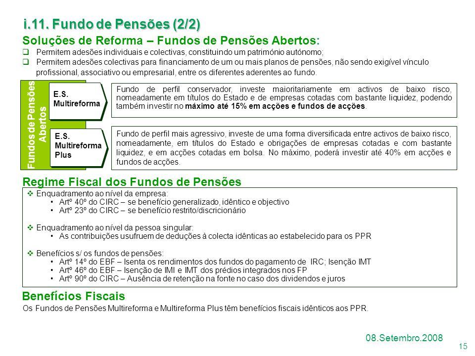 15 08.Setembro.2008 Soluções de Reforma – Fundos de Pensões Abertos:  Permitem adesões individuais e colectivas, constituindo um património autónomo;