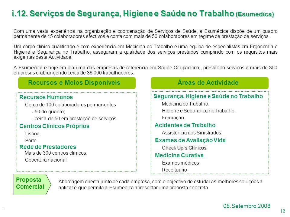 16 08.Setembro.2008 Proposta Comercial i.12. Serviços de Segurança, Higiene e Saúde no Trabalho (Esumedica) Com uma vasta experiência na organização e