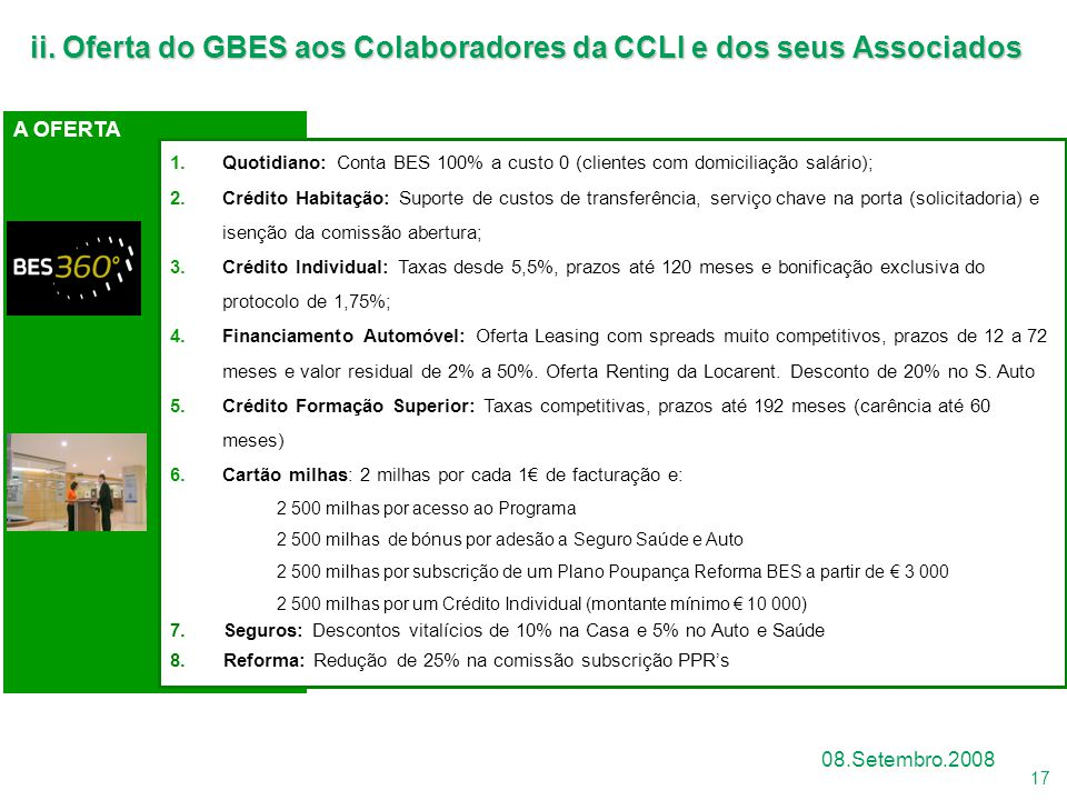17 08.Setembro.2008 A OFERTA ii. Oferta do GBES aos Colaboradores da CCLI e dos seus Associados 1. Quotidiano: Conta BES 100% a custo 0 (clientes com