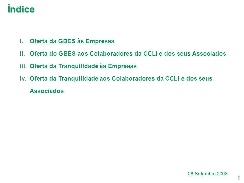 2 08.Setembro.2008 Índice i.Oferta da GBES às Empresas ii.Oferta do GBES aos Colaboradores da CCLI e dos seus Associados iii.Oferta da Tranquilidade à