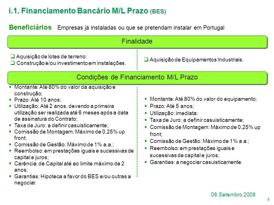 4 08.Setembro.2008 i.1. Financiamento Bancário M/L Prazo (BES) Beneficiários Empresas já instaladas ou que se pretendam instalar em Portugal  Montant