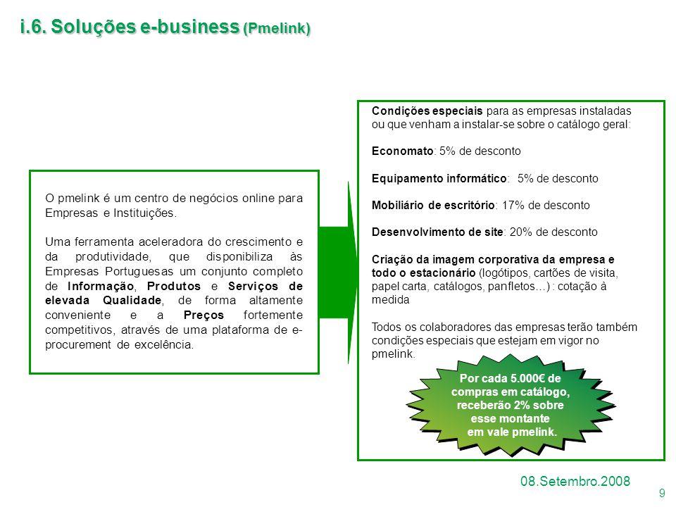 9 08.Setembro.2008 i.6. Soluções e-business (Pmelink) O pmelink é um centro de negócios online para Empresas e Instituições. Uma ferramenta acelerador