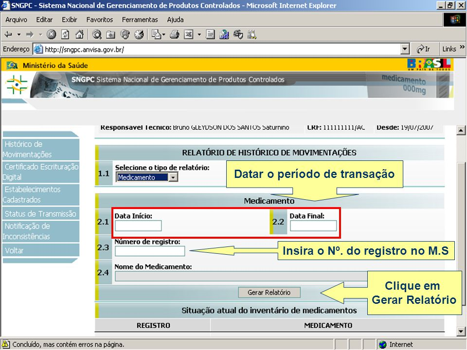 Datar o período de transação Clique em Gerar Relatório Insira o Nº. do registro no M.S