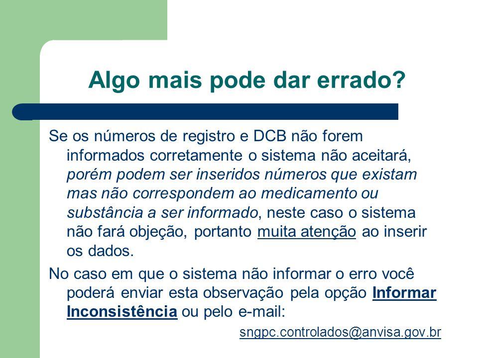 Algo mais pode dar errado? Se os números de registro e DCB não forem informados corretamente o sistema não aceitará, porém podem ser inseridos números