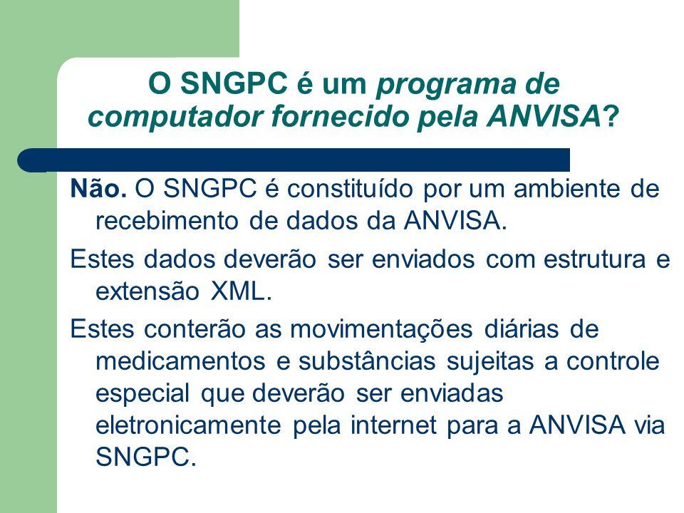 O SNGPC é um programa de computador fornecido pela ANVISA? Não. O SNGPC é constituído por um ambiente de recebimento de dados da ANVISA. Estes dados d
