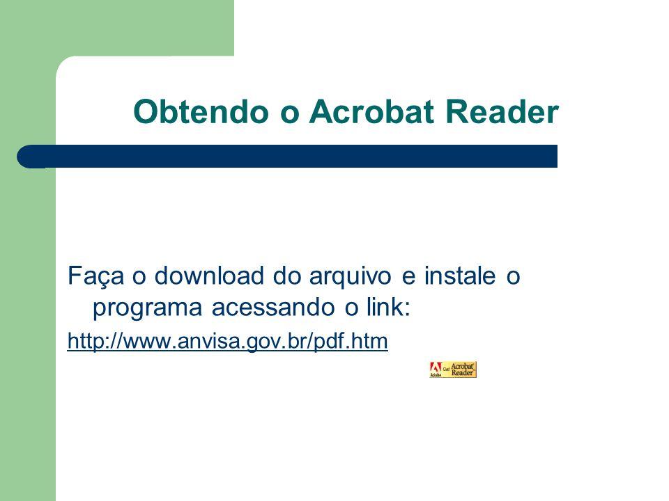 Obtendo o Acrobat Reader Faça o download do arquivo e instale o programa acessando o link: http://www.anvisa.gov.br/pdf.htm