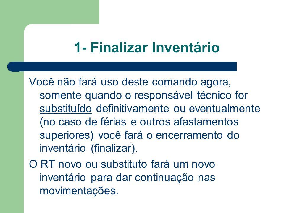 1- Finalizar Inventário Você não fará uso deste comando agora, somente quando o responsável técnico for substituído definitivamente ou eventualmente (