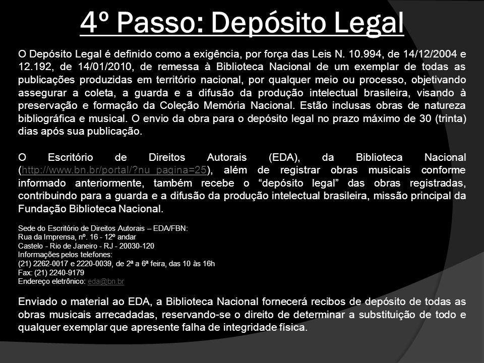 4º Passo: Depósito Legal O Depósito Legal é definido como a exigência, por força das Leis N. 10.994, de 14/12/2004 e 12.192, de 14/01/2010, de remessa