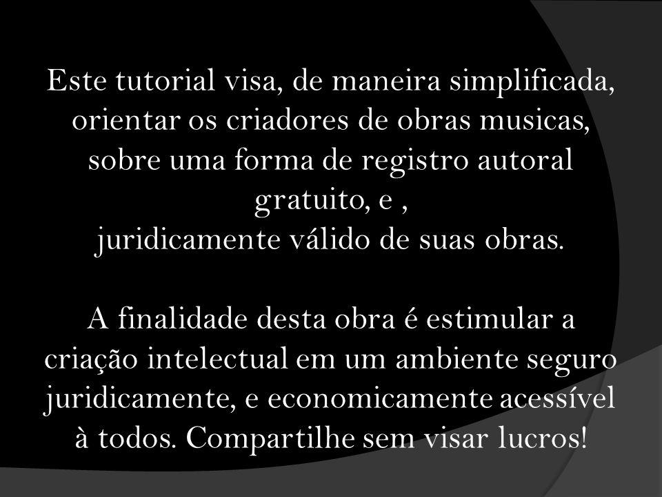 Este tutorial visa, de maneira simplificada, orientar os criadores de obras musicas, sobre uma forma de registro autoral gratuito, e, juridicamente vá