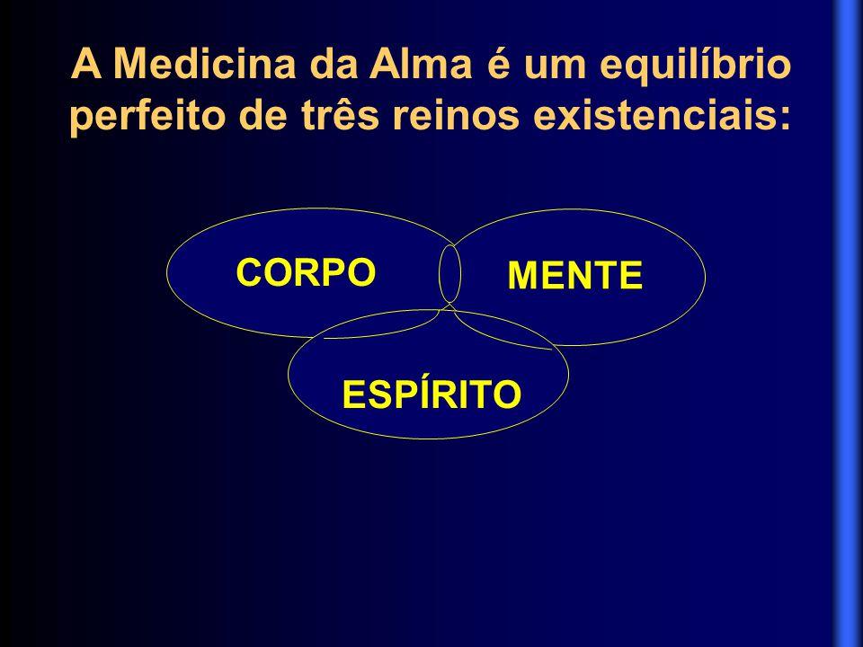 A Medicina da Alma é um equilíbrio perfeito de três reinos existenciais: CORPO MENTE ESPÍRITO