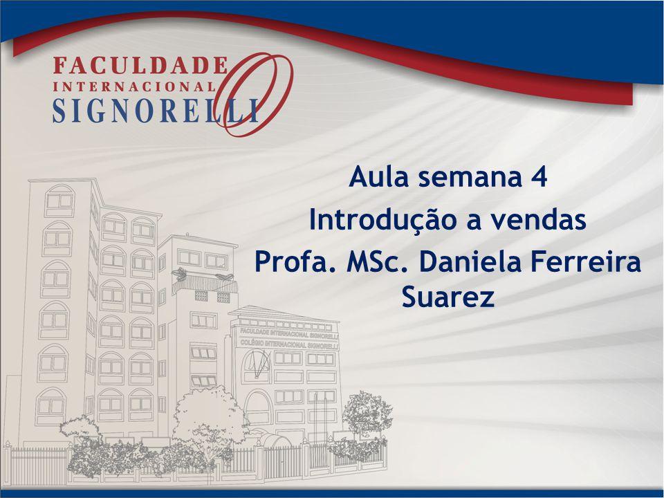 Aula semana 4 Introdução a vendas Profa. MSc. Daniela Ferreira Suarez