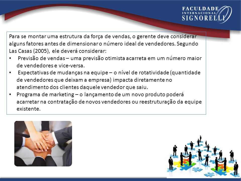 Para se montar uma estrutura da força de vendas, o gerente deve considerar alguns fatores antes de dimensionar o número ideal de vendedores. Segundo L