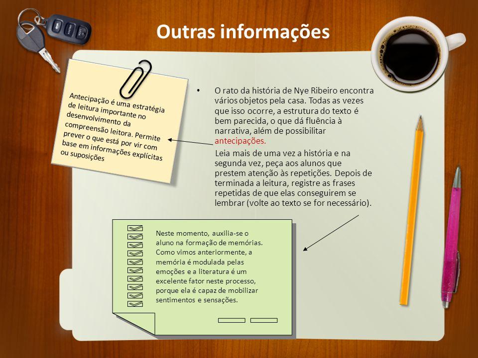 Outras informações O rato da história de Nye Ribeiro encontra vários objetos pela casa. Todas as vezes que isso ocorre, a estrutura do texto é bem par