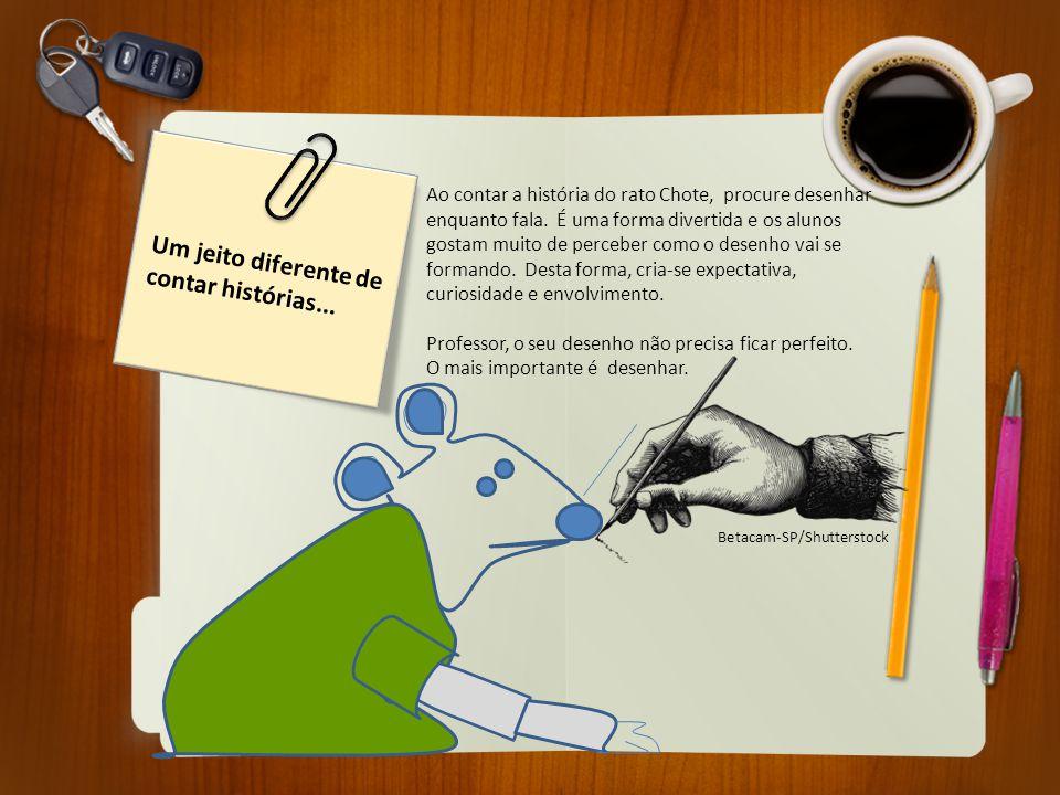 Um jeito diferente de contar histórias... Ao contar a história do rato Chote, procure desenhar enquanto fala. É uma forma divertida e os alunos gostam