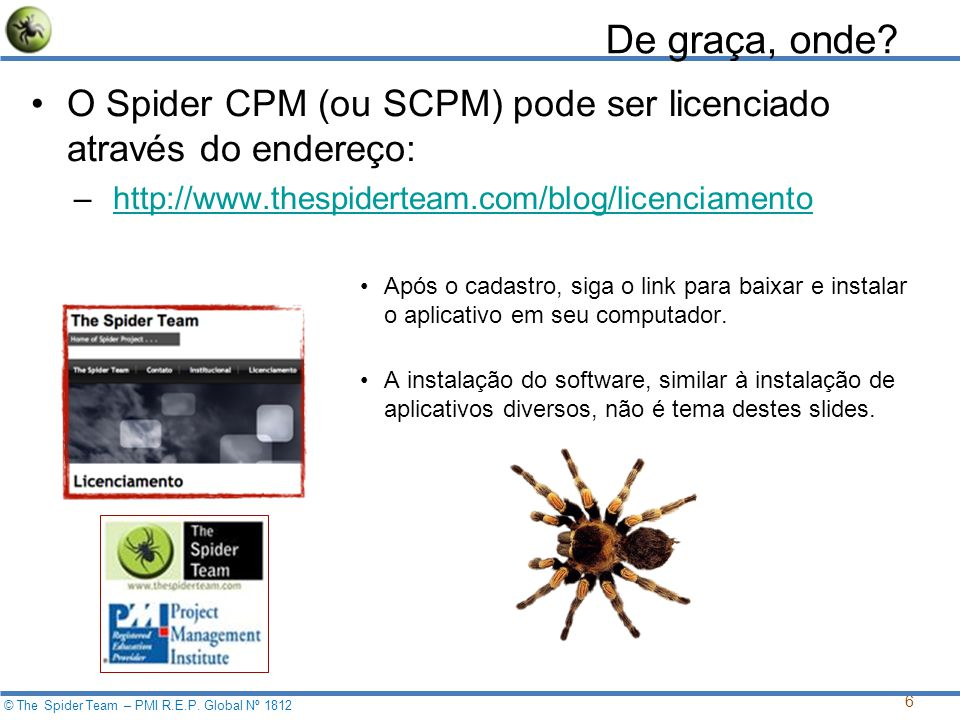 6 © The Spider Team – PMI R.E.P. Global Nº 1812 De graça, onde.