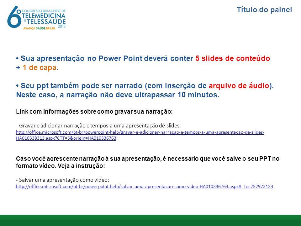 Título do painel Sua apresentação no Power Point deverá conter 5 slides de conteúdo + 1 de capa. Seu ppt também pode ser narrado (com inserção de arqu