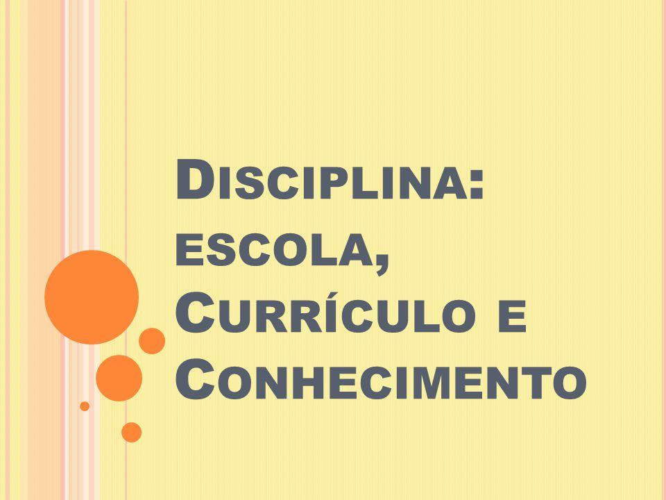 D ISCIPLINA : ESCOLA, C URRÍCULO E C ONHECIMENTO