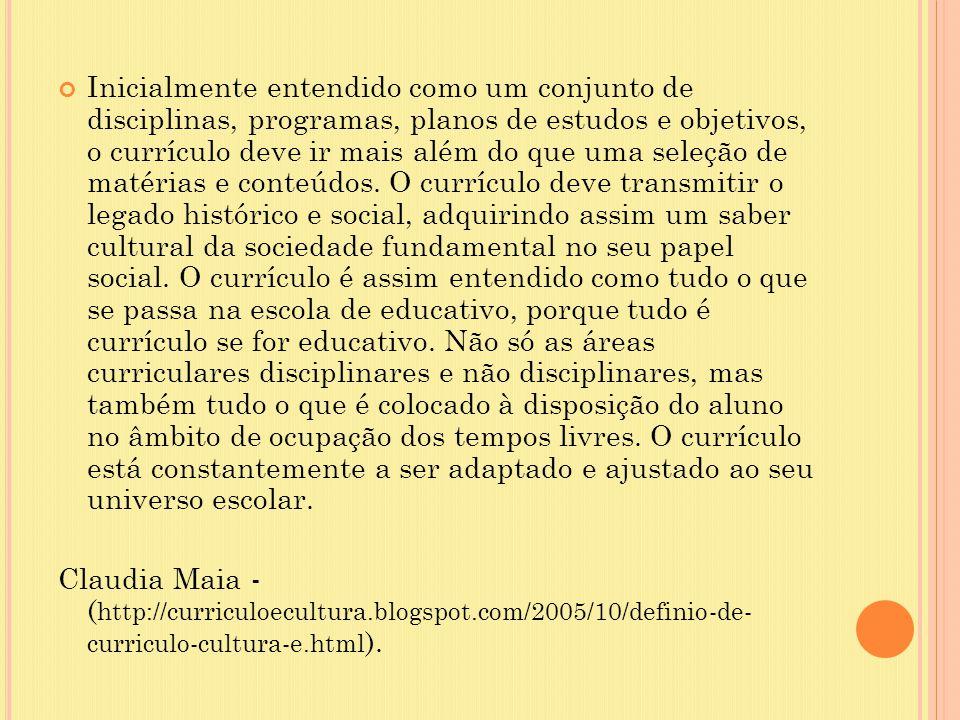 Inicialmente entendido como um conjunto de disciplinas, programas, planos de estudos e objetivos, o currículo deve ir mais além do que uma seleção de