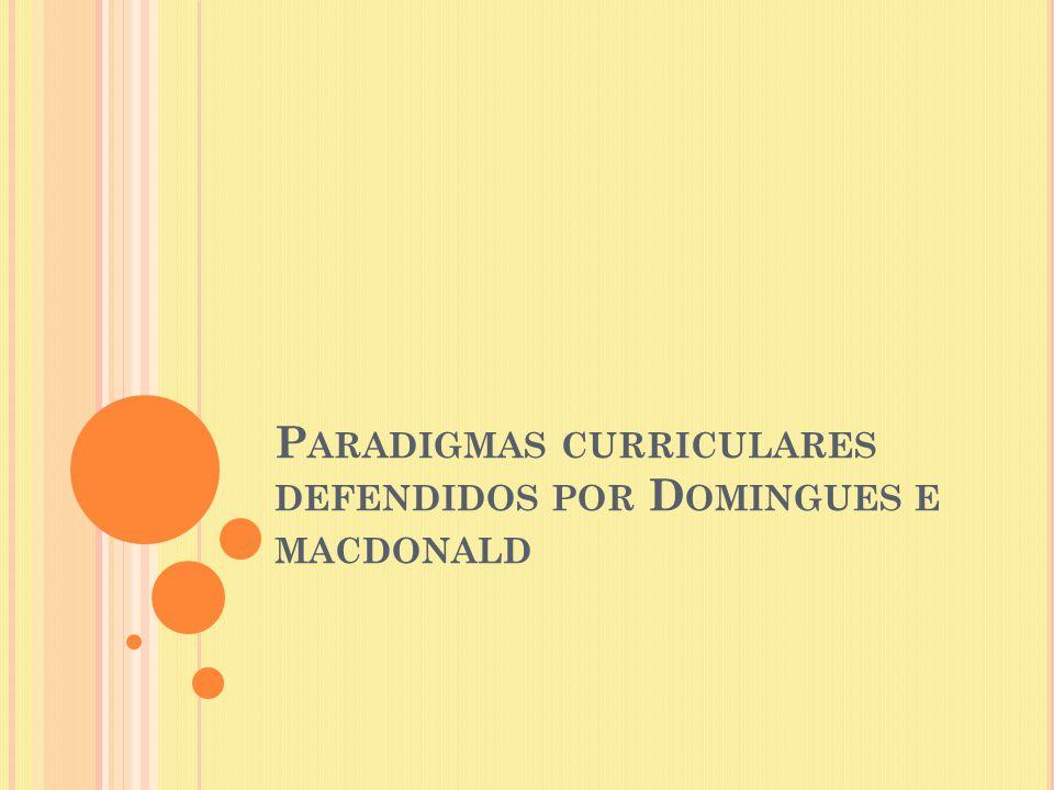 P ARADIGMAS CURRICULARES DEFENDIDOS POR D OMINGUES E MACDONALD