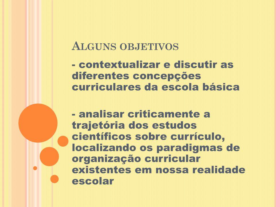 A LGUNS OBJETIVOS - contextualizar e discutir as diferentes concepções curriculares da escola básica - analisar criticamente a trajetória dos estudos