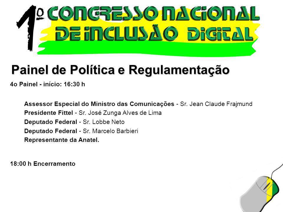 Painel de Política e Regulamentação 4o Painel - início: 16:30 h Assessor Especial do Ministro das Comunicações - Sr. Jean Claude Frajmund Presidente F