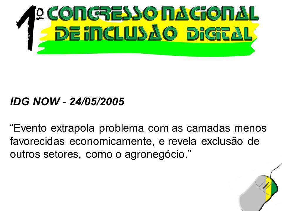 """IDG NOW - 24/05/2005 """"Evento extrapola problema com as camadas menos favorecidas economicamente, e revela exclusão de outros setores, como o agronegóc"""