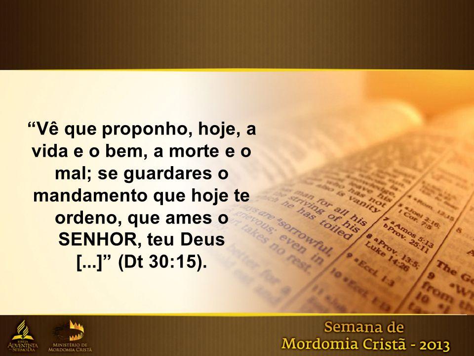 """""""Vê que proponho, hoje, a vida e o bem, a morte e o mal; se guardares o mandamento que hoje te ordeno, que ames o SENHOR, teu Deus [...]"""" (Dt 30:15)."""