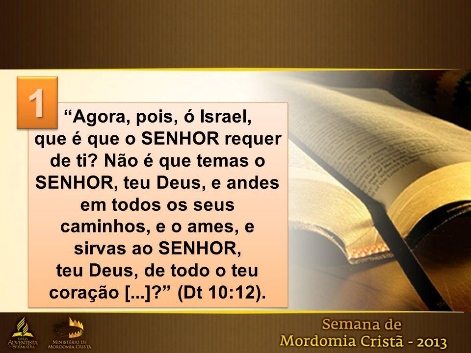 """""""Agora, pois, ó Israel, que é que o SENHOR requer de ti? Não é que temas o SENHOR, teu Deus, e andes em todos os seus caminhos, e o ames, e sirvas ao"""