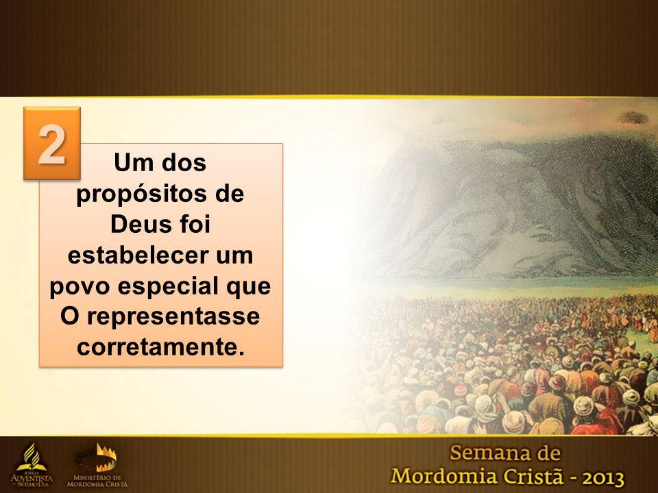 Um dos propósitos de Deus foi estabelecer um povo especial que O representasse corretamente. 22
