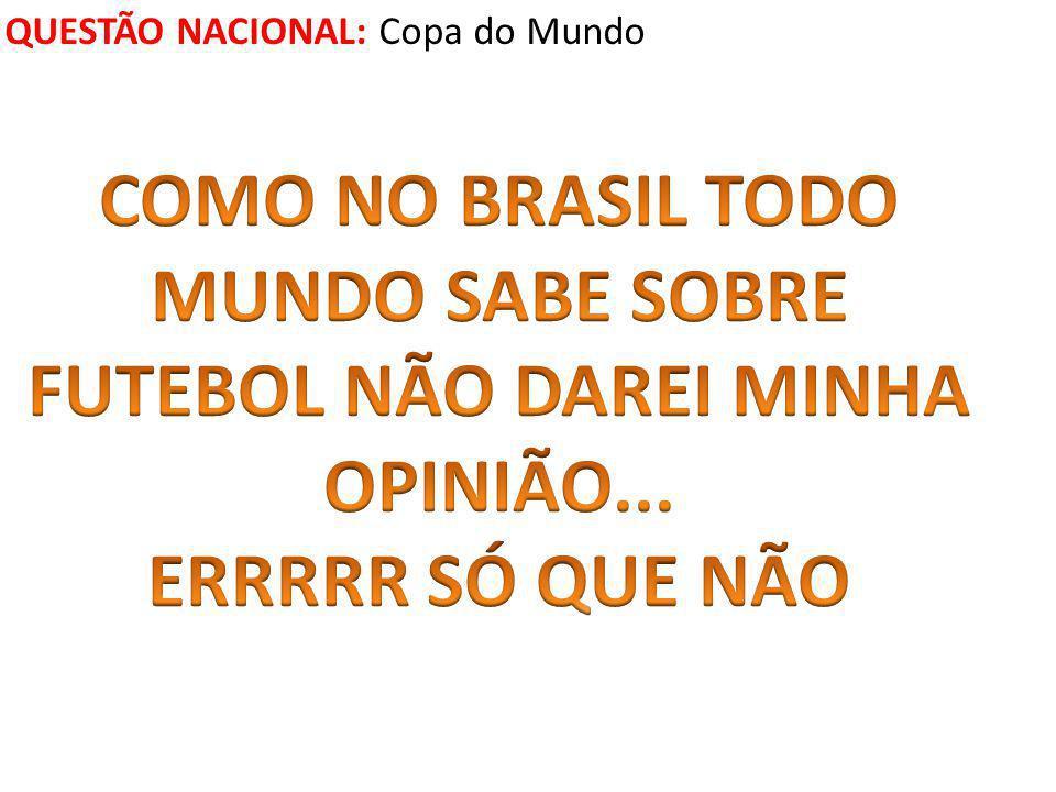 QUESTÃO NACIONAL: Copa do Mundo