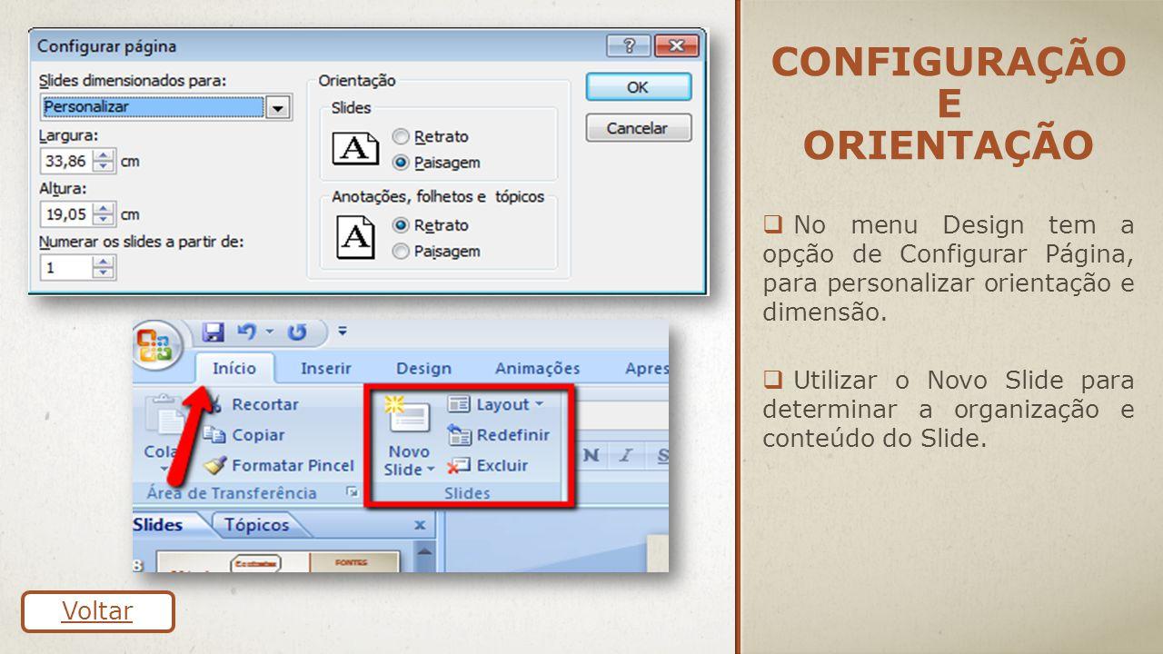 CONFIGURAÇÃO E ORIENTAÇÃO  No menu Design tem a opção de Configurar Página, para personalizar orientação e dimensão.  Utilizar o Novo Slide para det