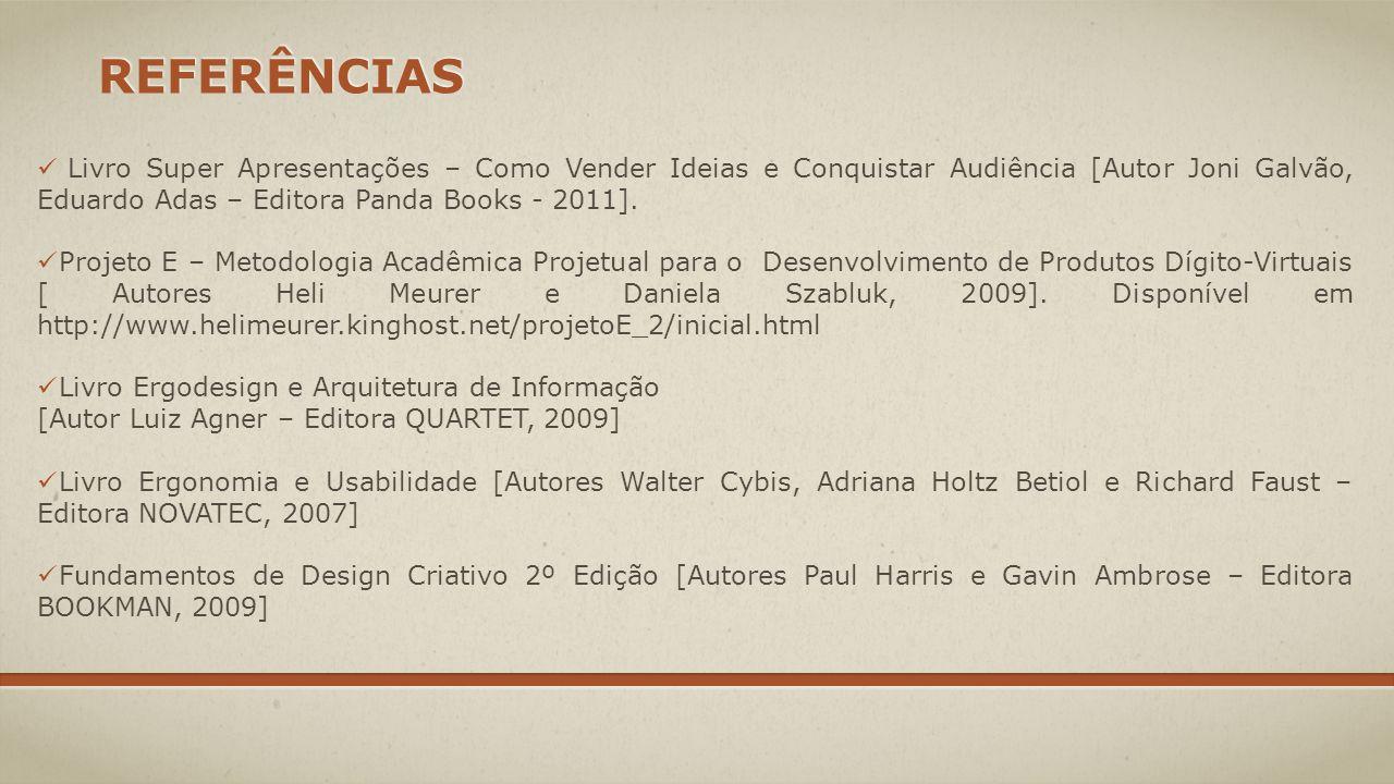REFERÊNCIAS Livro Super Apresentações – Como Vender Ideias e Conquistar Audiência [Autor Joni Galvão, Eduardo Adas – Editora Panda Books - 2011]. Proj