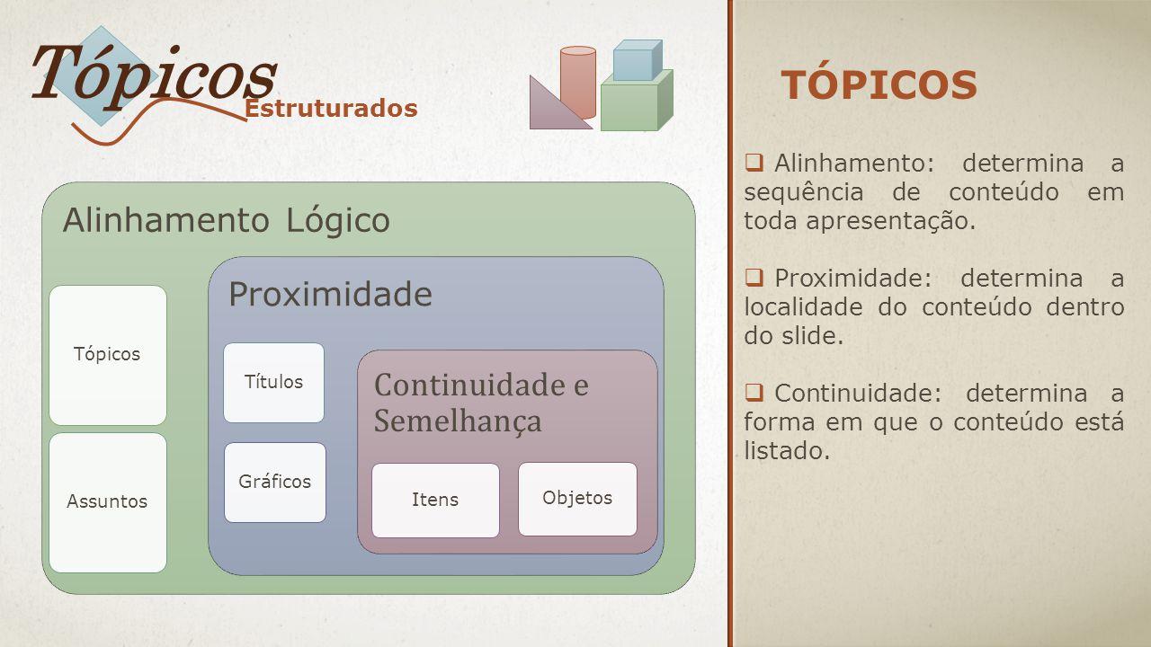 TÓPICOS  Alinhamento: determina a sequência de conteúdo em toda apresentação.  Proximidade: determina a localidade do conteúdo dentro do slide.  Co