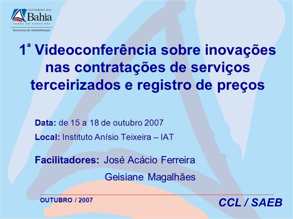 OUTUBRO / 2007 CCL / SAEB 1 ª Videoconferência sobre inovações nas contratações de serviços terceirizados e registro de preços Data: de 15 a 18 de out