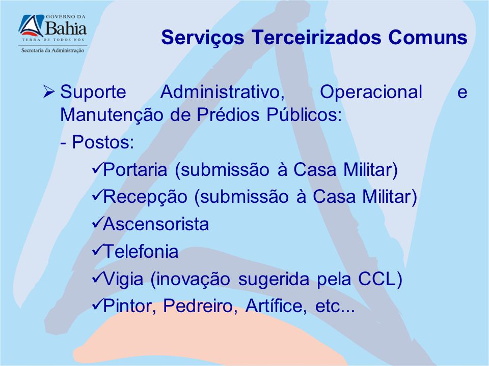 Serviços Terceirizados Comuns  Suporte Administrativo, Operacional e Manutenção de Prédios Públicos: - Postos: Portaria (submissão à Casa Militar) Re