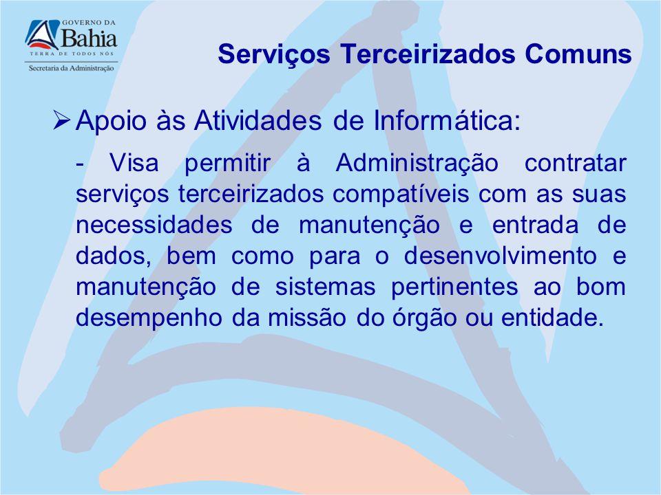 Serviços Terceirizados Comuns  Apoio às Atividades de Informática: - Visa permitir à Administração contratar serviços terceirizados compatíveis com a