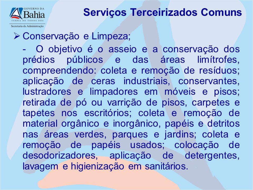 Serviços Terceirizados Comuns  Conservação e Limpeza; - O objetivo é o asseio e a conservação dos prédios públicos e das áreas limítrofes, compreende