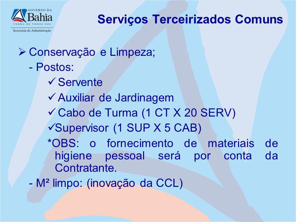 Serviços Terceirizados Comuns  Conservação e Limpeza; - Postos: Servente Auxiliar de Jardinagem Cabo de Turma (1 CT X 20 SERV) Supervisor (1 SUP X 5
