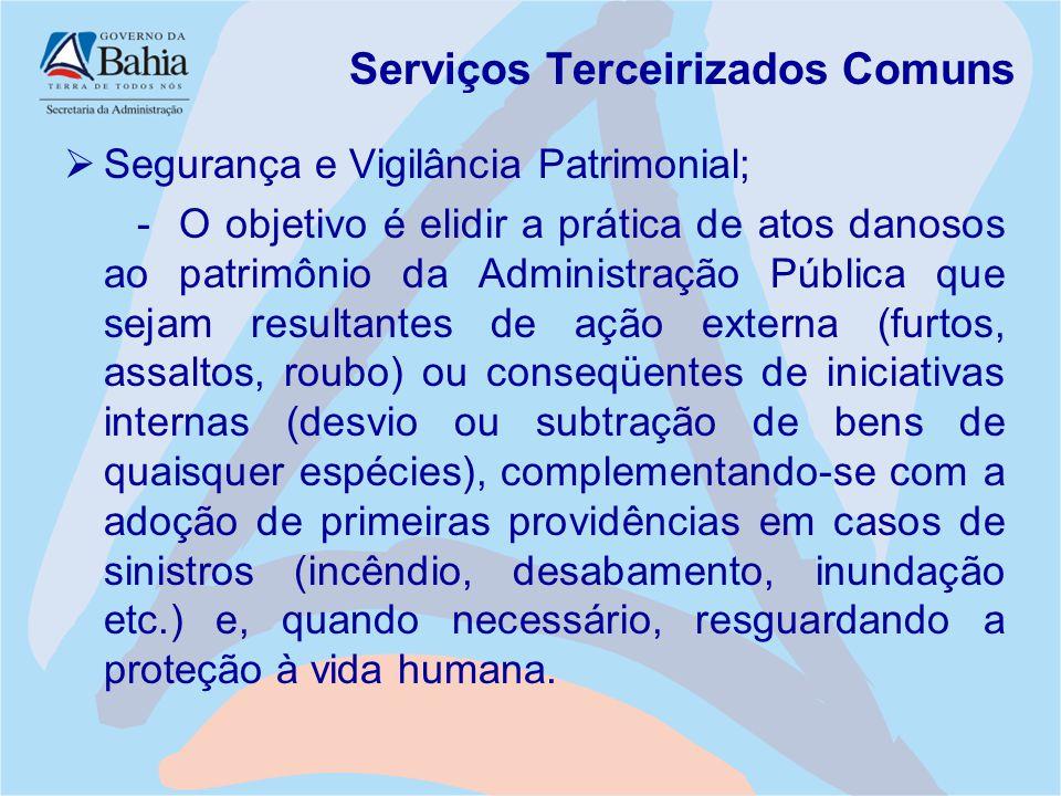 Serviços Terceirizados Comuns  Segurança e Vigilância Patrimonial; - O objetivo é elidir a prática de atos danosos ao patrimônio da Administração Púb