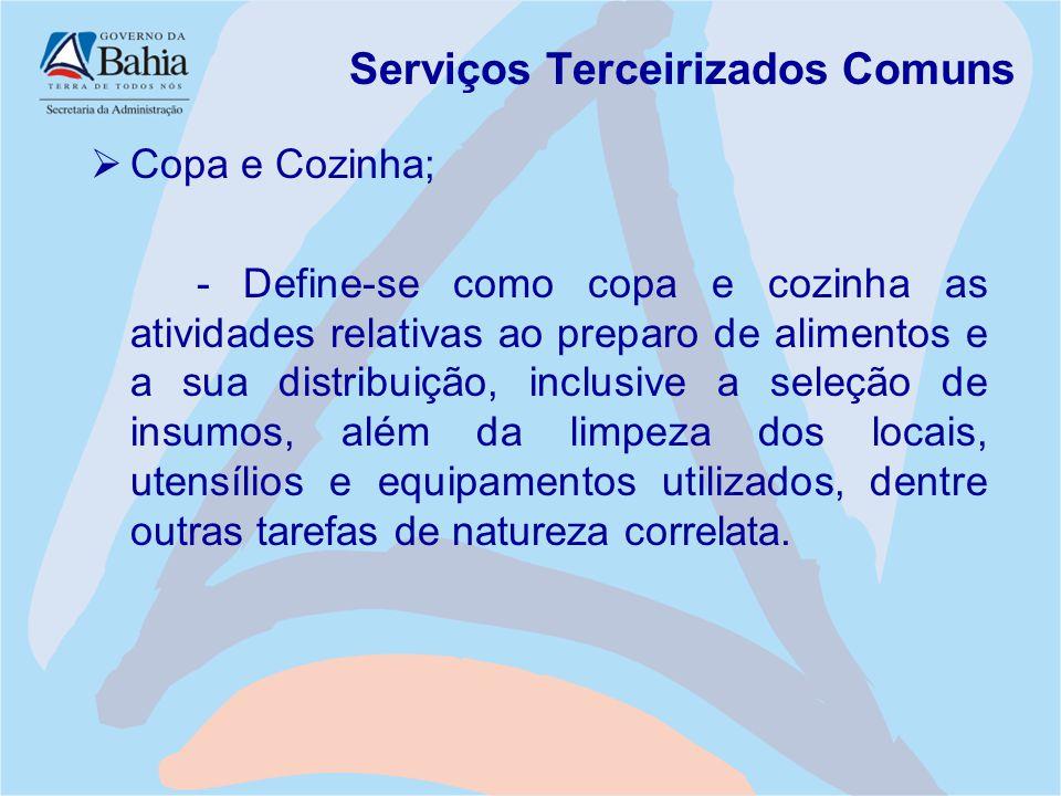 Serviços Terceirizados Comuns  Copa e Cozinha; - Define-se como copa e cozinha as atividades relativas ao preparo de alimentos e a sua distribuição,