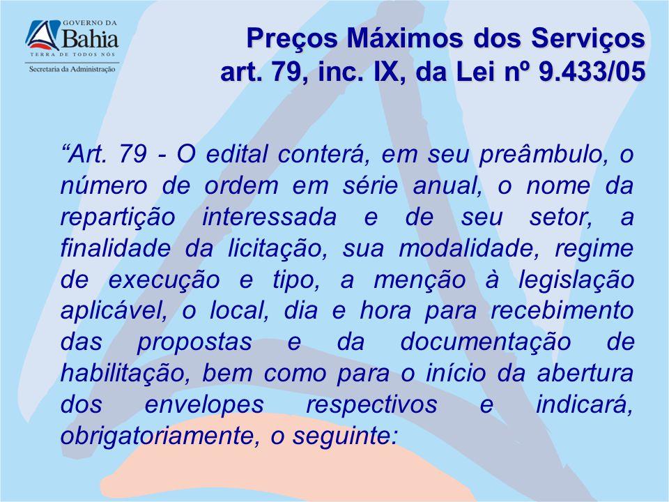 """Preços Máximos dos Serviços art. 79, inc. IX, da Lei nº 9.433/05 """"Art. 79 - O edital conterá, em seu preâmbulo, o número de ordem em série anual, o no"""