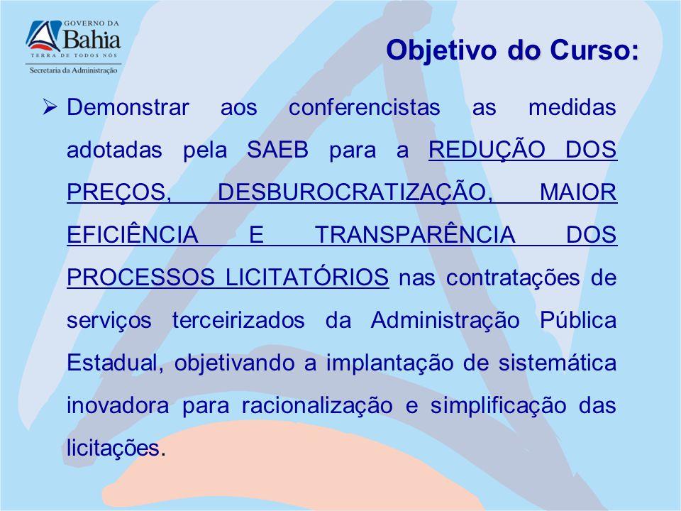 do : Objetivo do Curso:  Demonstrar aos conferencistas as medidas adotadas pela SAEB para a REDUÇÃO DOS PREÇOS, DESBUROCRATIZAÇÃO, MAIOR EFICIÊNCIA E